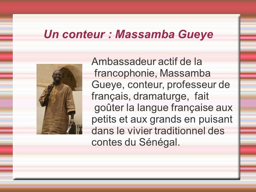 Un conteur : Massamba Gueye Ambassadeur actif de la francophonie, Massamba Gueye, conteur, professeur de français, dramaturge, fait goûter la langue f