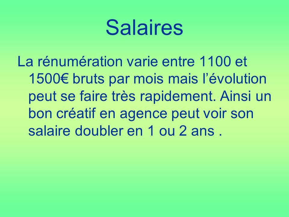 Salaires La rénumération varie entre 1100 et 1500 bruts par mois mais lévolution peut se faire très rapidement. Ainsi un bon créatif en agence peut vo
