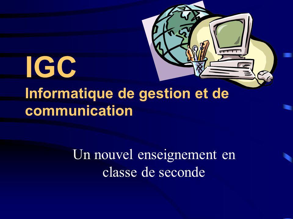 IGC Informatique de gestion et de communication Un nouvel enseignement en classe de seconde