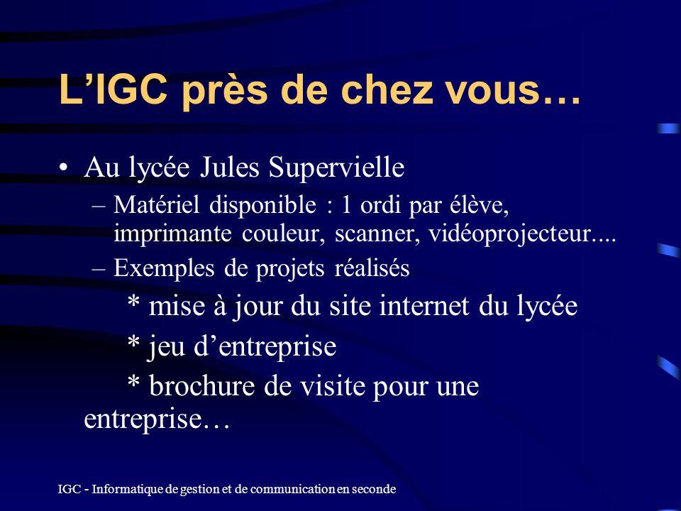 IGC - Informatique de gestion et de communication en seconde LIGC près de chez vous… Au lycée Jules Supervielle –Matériel disponible : 1 ordi par élèv