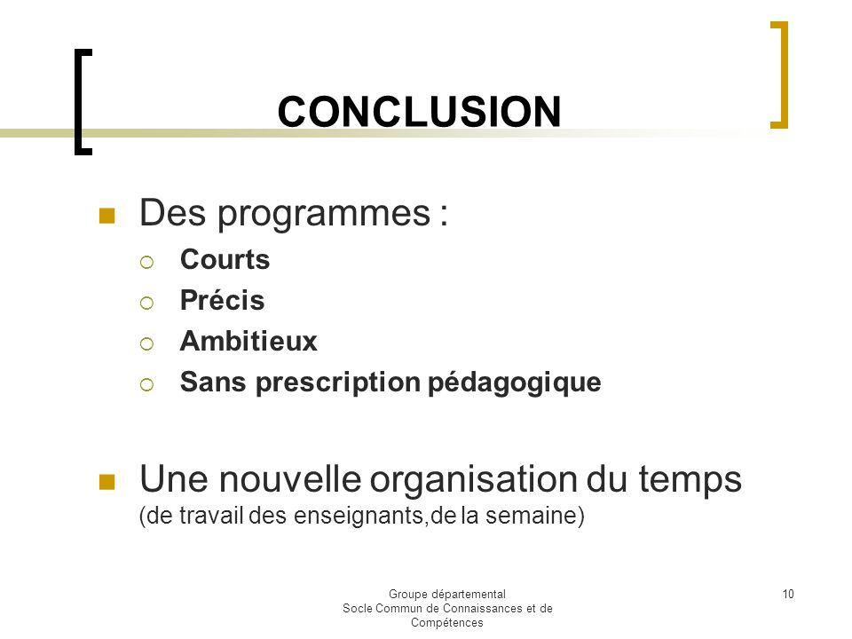 Groupe départemental Socle Commun de Connaissances et de Compétences 10 CONCLUSION Des programmes : Courts Précis Ambitieux Sans prescription pédagogi
