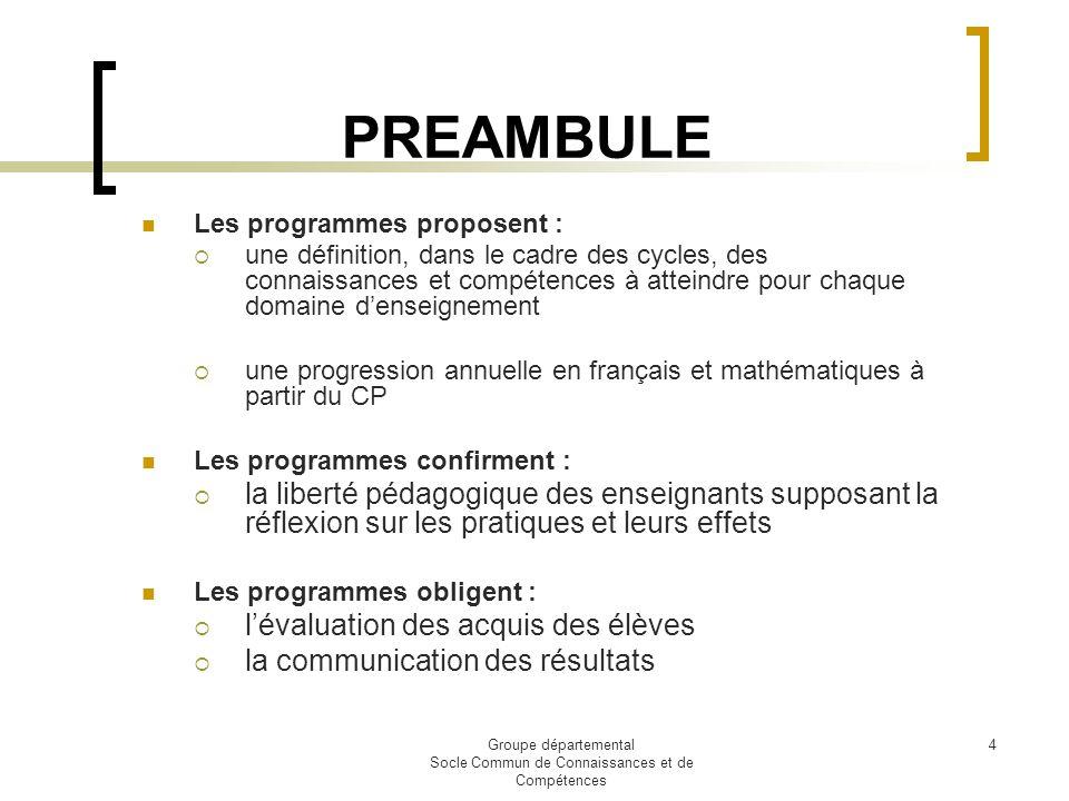 Groupe départemental Socle Commun de Connaissances et de Compétences 4 Les programmes proposent : une définition, dans le cadre des cycles, des connai
