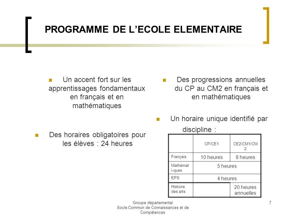 Groupe départemental Socle Commun de Connaissances et de Compétences 7 PROGRAMME DE LECOLE ELEMENTAIRE Un accent fort sur les apprentissages fondament