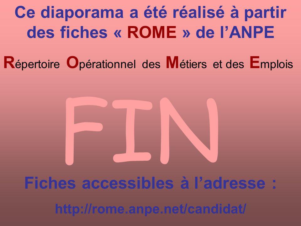 Ce diaporama a été réalisé à partir des fiches « ROME » de lANPE R épertoire O pérationnel des M étiers et des E mplois Fiches accessibles à ladresse