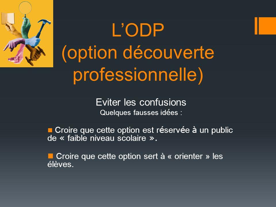 LODP (option découverte professionnelle) Eviter les confusions Quelques fausses id é es : Croire que cette option est r é serv é e à un public de « fa