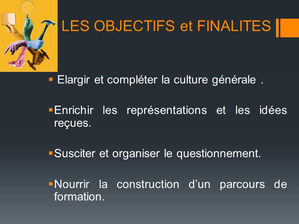 LES OBJECTIFS et FINALITES Elargir et compléter la culture générale.