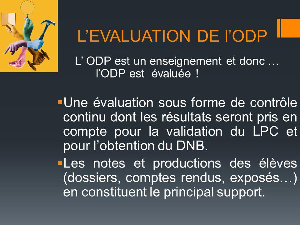 LEVALUATION DE lODP L ODP est un enseignement et donc … lODP est évaluée ! Une évaluation sous forme de contrôle continu dont les résultats seront pri
