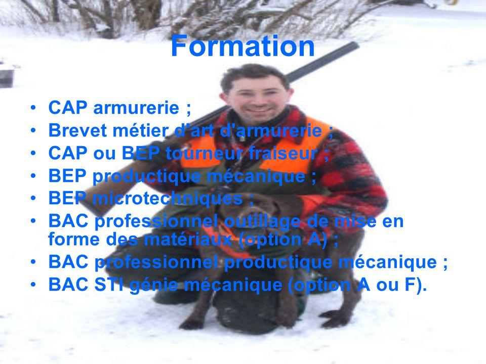 Formation CAP armurerie ; Brevet métier d'art d'armurerie ; CAP ou BEP tourneur fraiseur ; BEP productique mécanique ; BEP microtechniques ; BAC profe