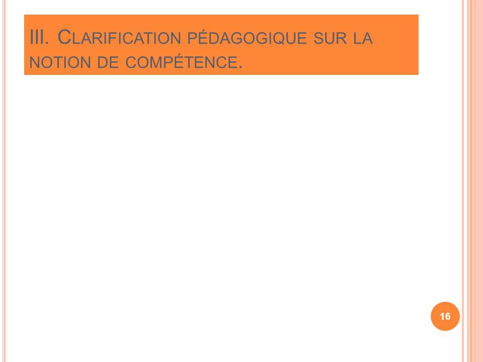 16 III. C LARIFICATION PÉDAGOGIQUE SUR LA NOTION DE COMPÉTENCE.