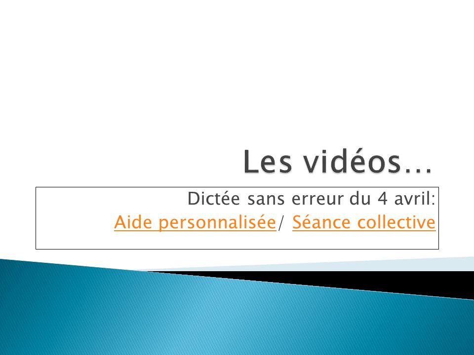 Dictée sans erreur du 4 avril: Aide personnaliséeAide personnalisée/ Séance collectiveSéance collective