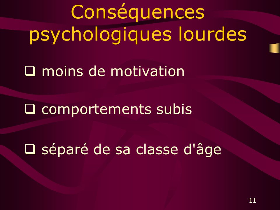 11 Conséquences psychologiques lourdes moins de motivation comportements subis séparé de sa classe d âge