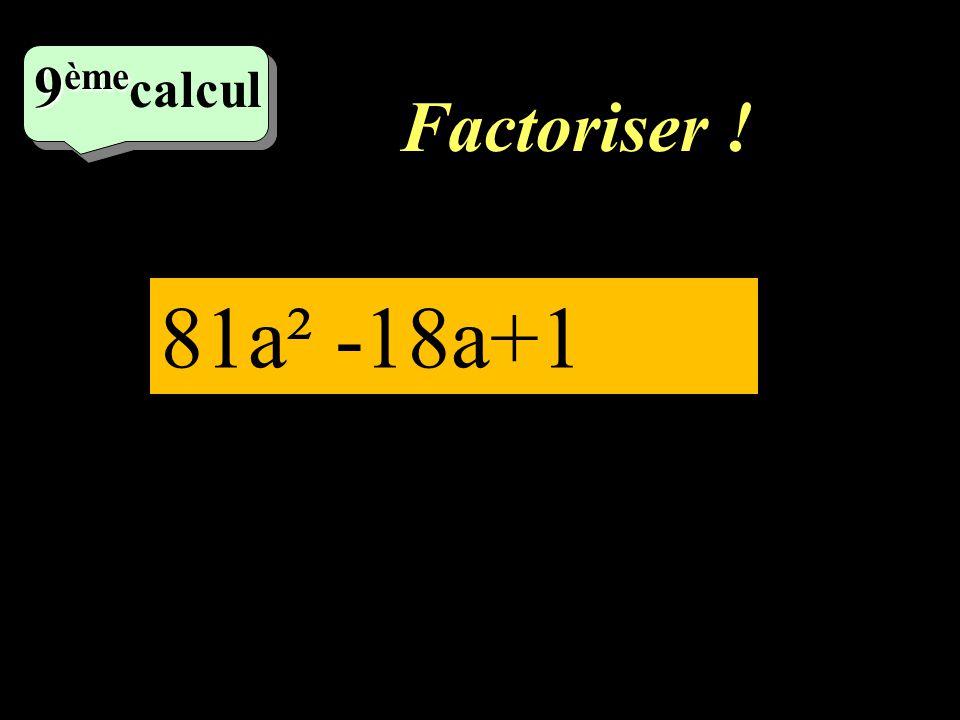 Factoriser ! 8 ème 8 ème calcul 25a² - 36