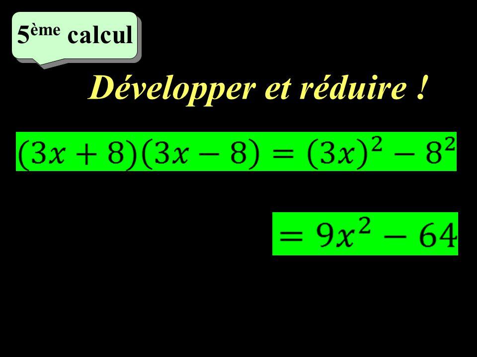 Développer et réduire ! 4 ème calcul
