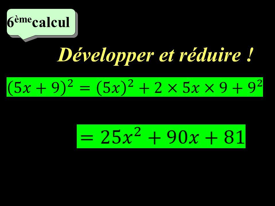 Développer et réduire ! 5 ème calcul
