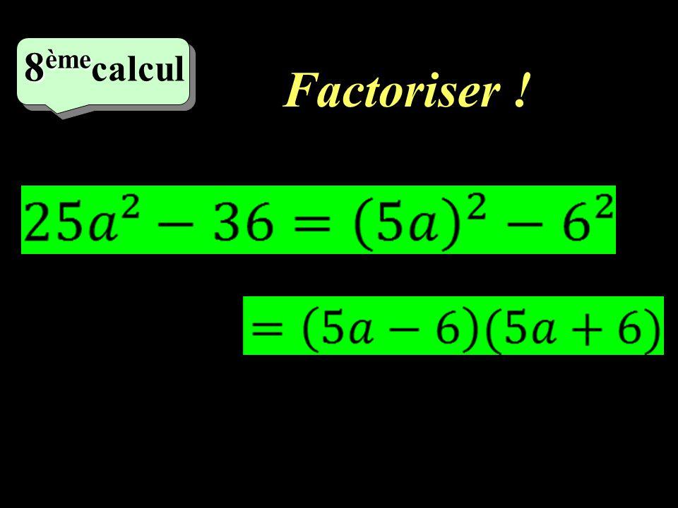 Factoriser ! 7 ème calcul
