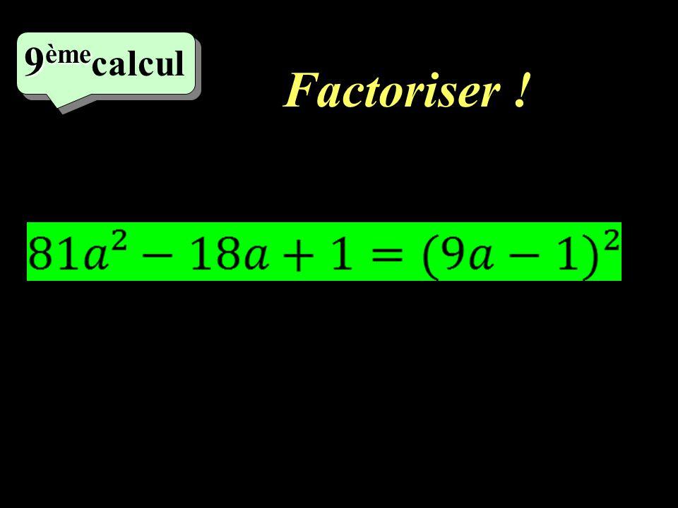 Factoriser ! 8 ème 8 ème calcul