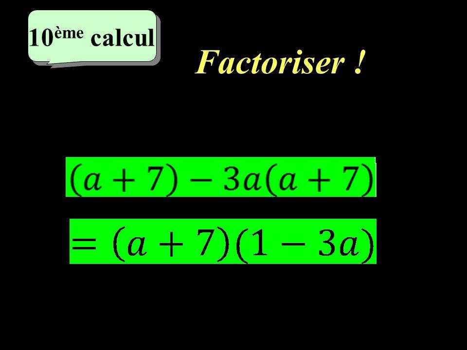 Factoriser ! 9 ème 9 ème calcul