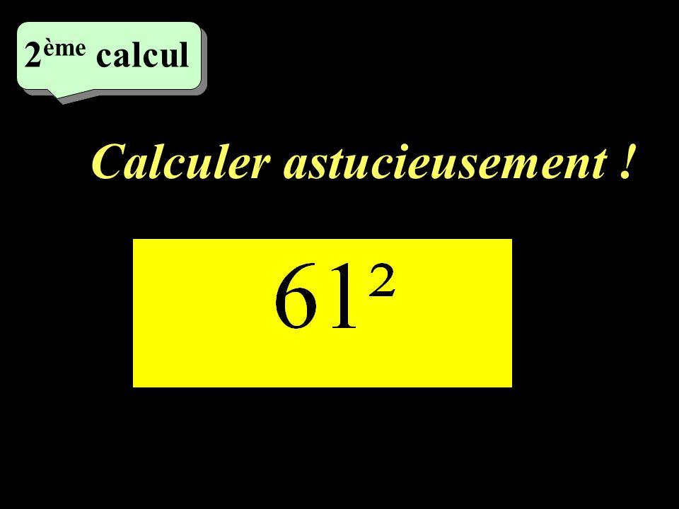 Pour les 2 calculs suivants, utilisez une identité remarquable appropriée pour calculer