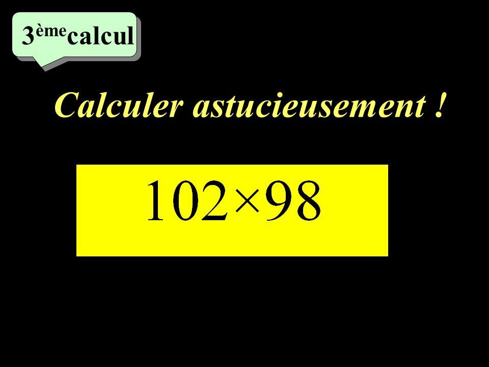 Calculer astucieusement ! 2 ème calcul