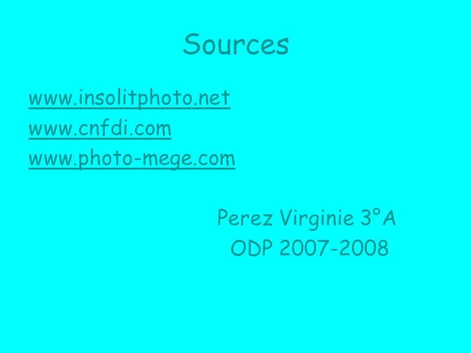 Sources www.insolitphoto.net www.cnfdi.com www.photo-mege.com Perez Virginie 3°A ODP 2007-2008