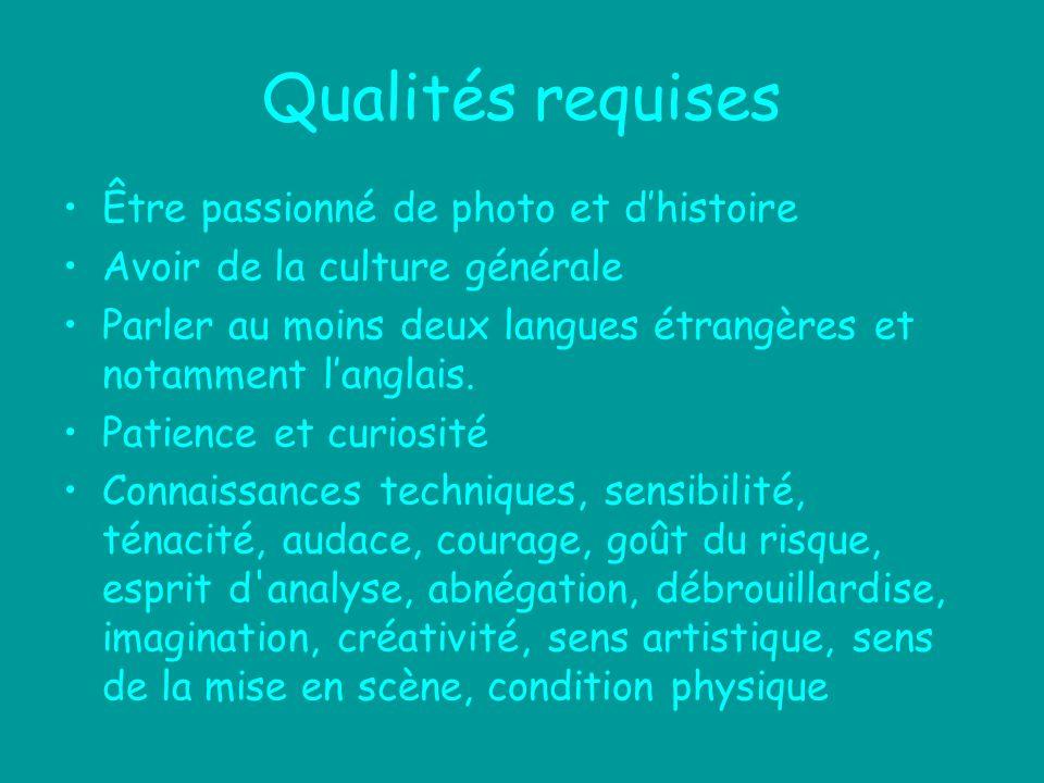 Qualités requises Être passionné de photo et dhistoire Avoir de la culture générale Parler au moins deux langues étrangères et notamment langlais. Pat