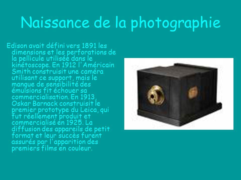 Naissance de la photographie Edison avait défini vers 1891 les dimensions et les perforations de la pellicule utilisée dans le kinétoscope. En 1912 l'