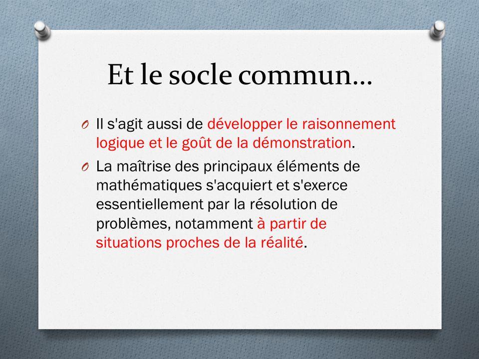 Et le socle commun… O Il s agit aussi de développer le raisonnement logique et le goût de la démonstration.
