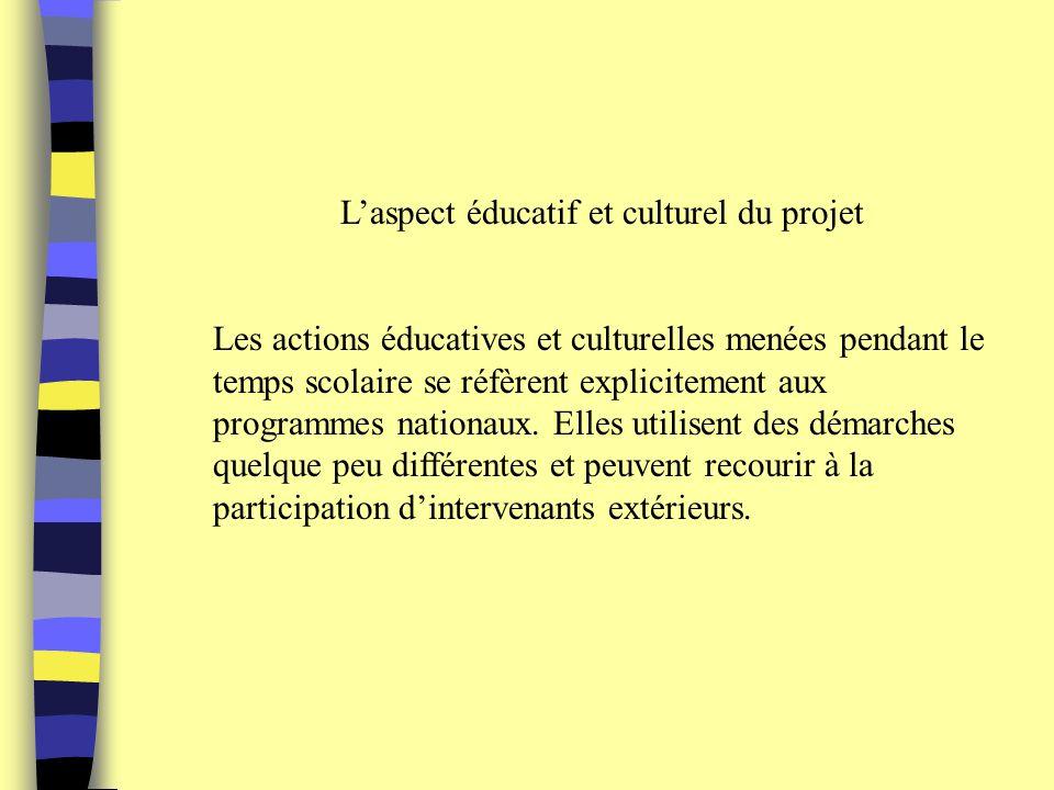 Laspect éducatif et culturel du projet Les actions éducatives et culturelles menées pendant le temps scolaire se réfèrent explicitement aux programmes nationaux.