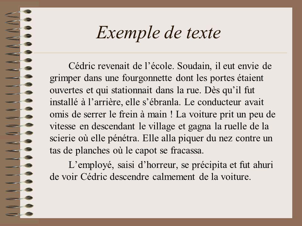 Exemple de texte Cédric revenait de lécole. Soudain, il eut envie de grimper dans une fourgonnette dont les portes étaient ouvertes et qui stationnait