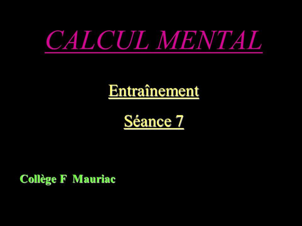 CALCUL MENTAL Entraînement Séance 7 Collège F Mauriac