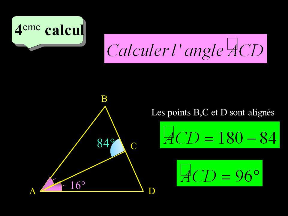 4 eme calcul 84° A B C D / / 16° Les points B,C et D sont alignés