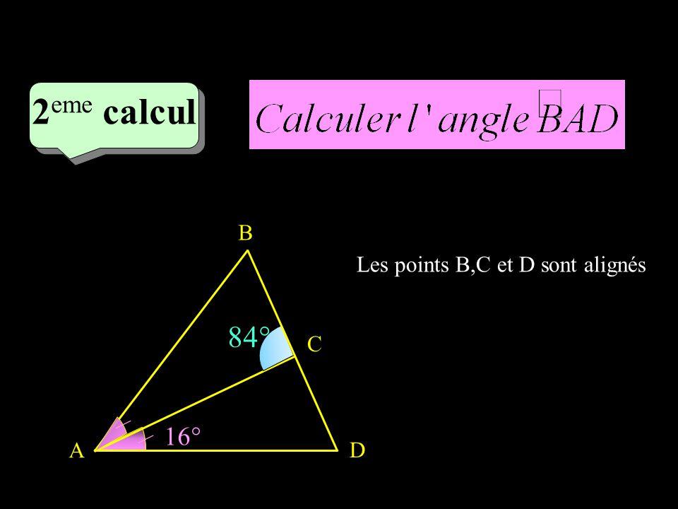 2 eme calcul 84° A B C D / / 16° Les points B,C et D sont alignés