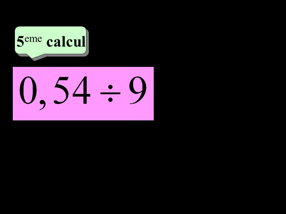 3 eme calcul 3 eme calcul 5 eme calcul = 0,06