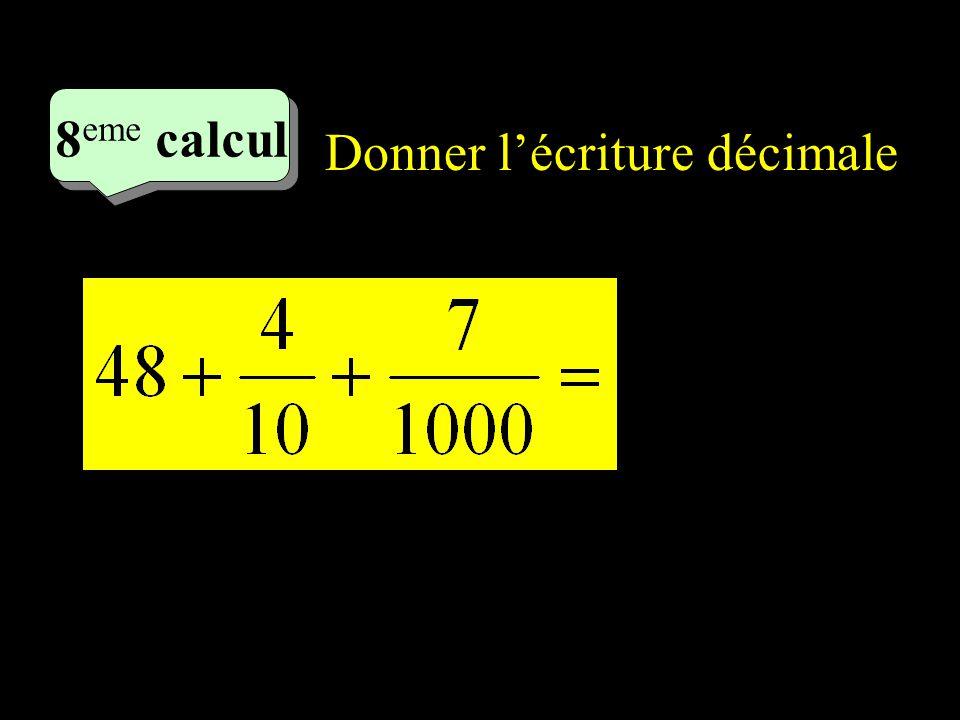 4 eme calcul 4 eme calcul 8 eme calcul Donner lécriture décimale