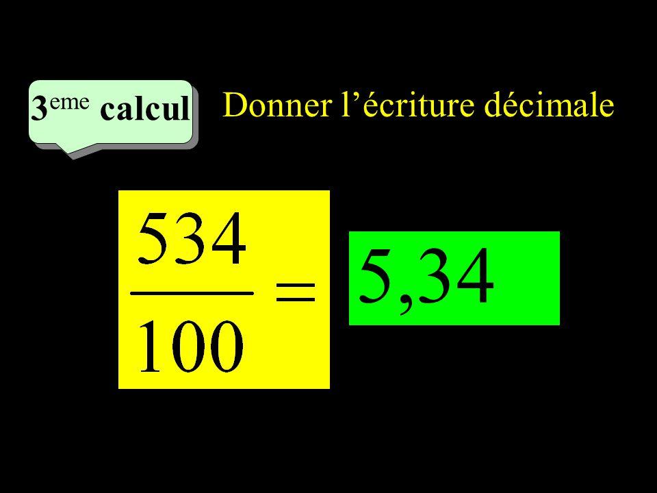 –1–1 2 eme calcul 2 eme calcul 3 eme calcul Donner lécriture décimale 5,34