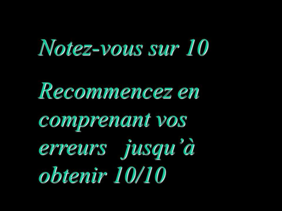 Notez-vous sur 10 Recommencez en comprenant vos erreurs jusquà obtenir 10/10