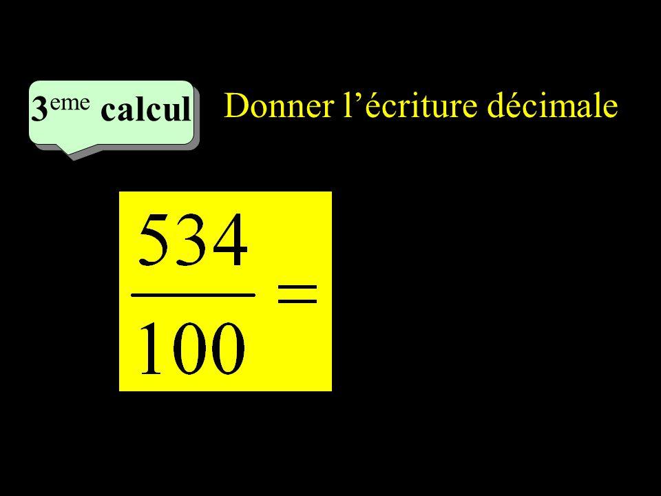 –1–1 2 eme calcul 2 eme calcul 3 eme calcul Donner lécriture décimale