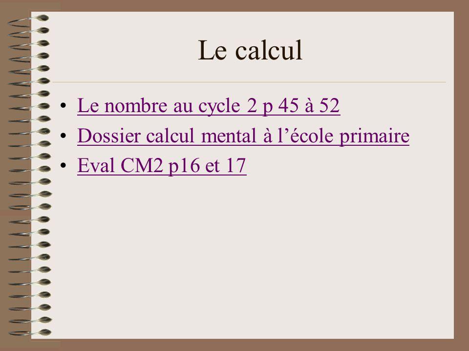 Le calcul Le nombre au cycle 2 p 45 à 52 Dossier calcul mental à lécole primaire Eval CM2 p16 et 17
