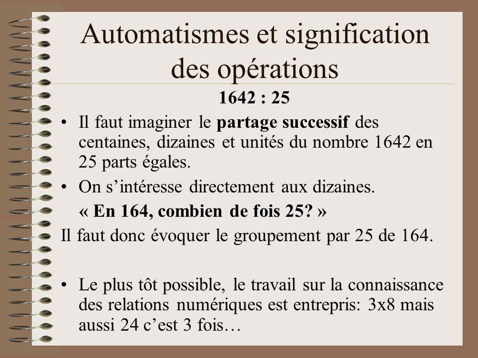 Automatismes et signification des opérations 1642 : 25 Il faut imaginer le partage successif des centaines, dizaines et unités du nombre 1642 en 25 pa