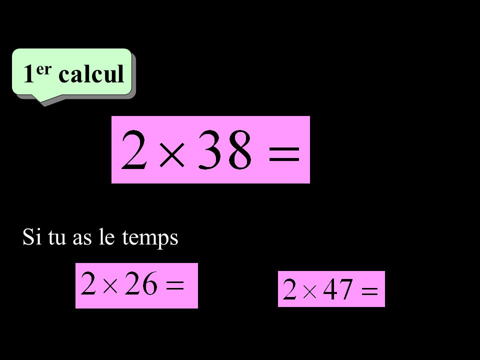 1 er calcul Si tu as le temps