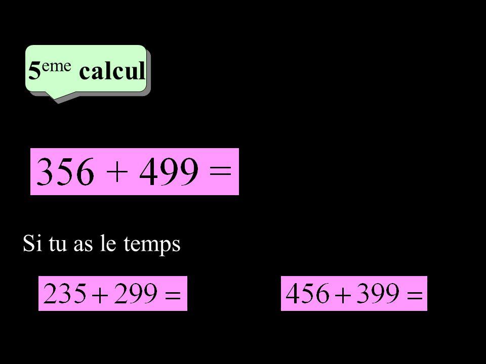 3 eme calcul 3 eme calcul 5 eme calcul Si tu as le temps