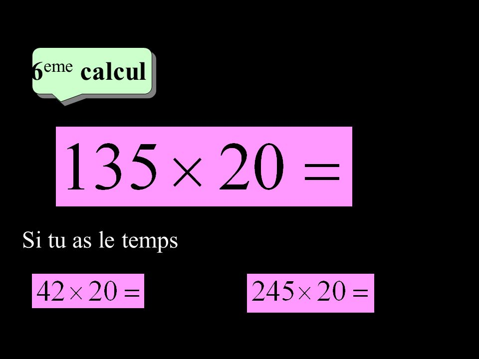–1–1 4 eme calcul 4 eme calcul 7 eme calcul Si tu as le temps