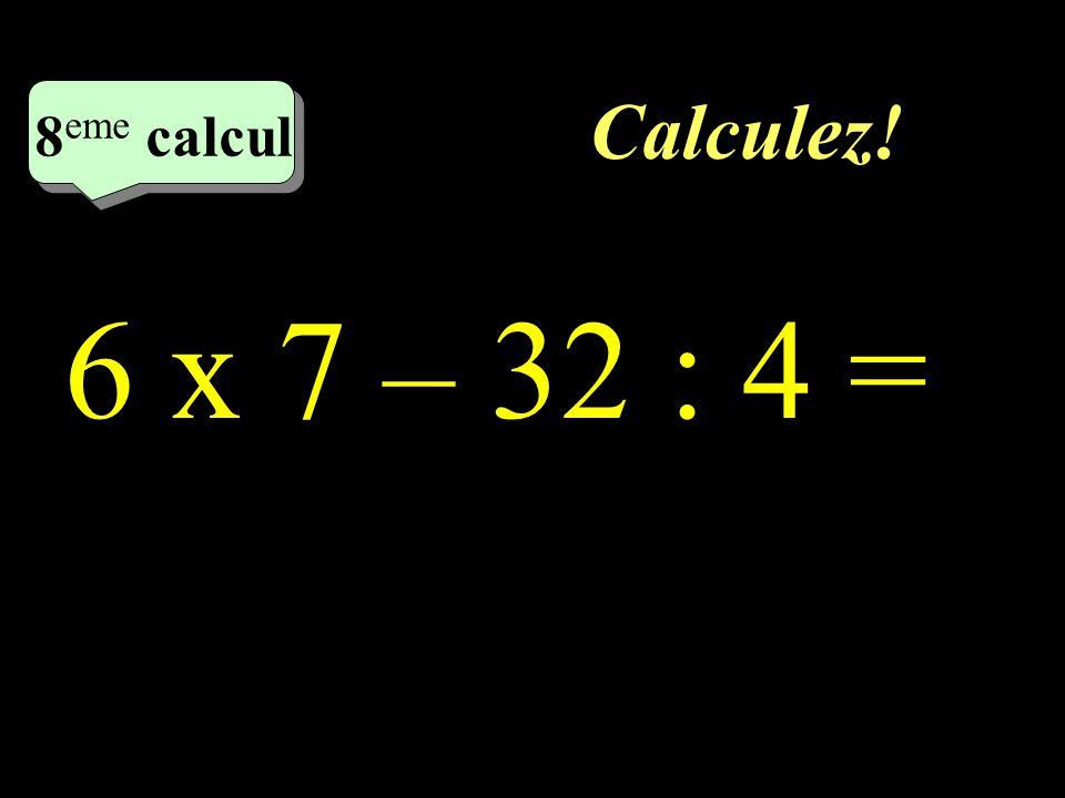 Calculez! 7 eme calcul 7 eme calcul 7 eme calcul 4 x 5 + 9 x 4 =