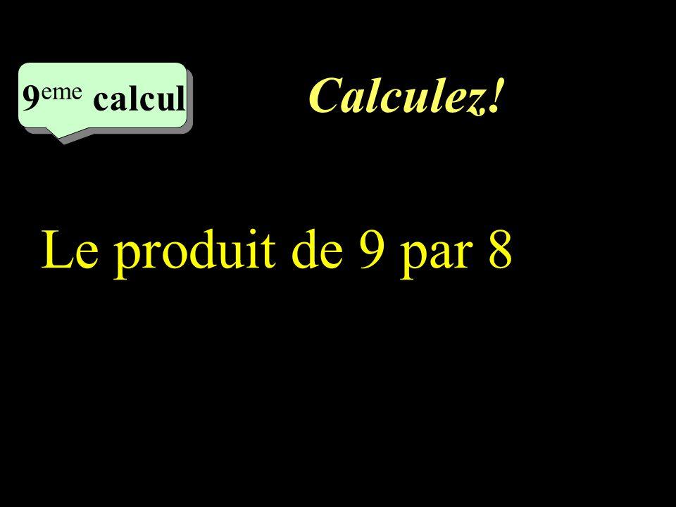 Calculez! 8 eme calcul 8 eme calcul 8 eme calcul 6 x 7 – 32 : 4 =