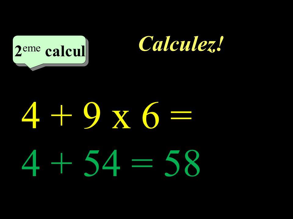 Calculez! 1 er calcul 8 x 5 + 4 = 40 + 4= 44