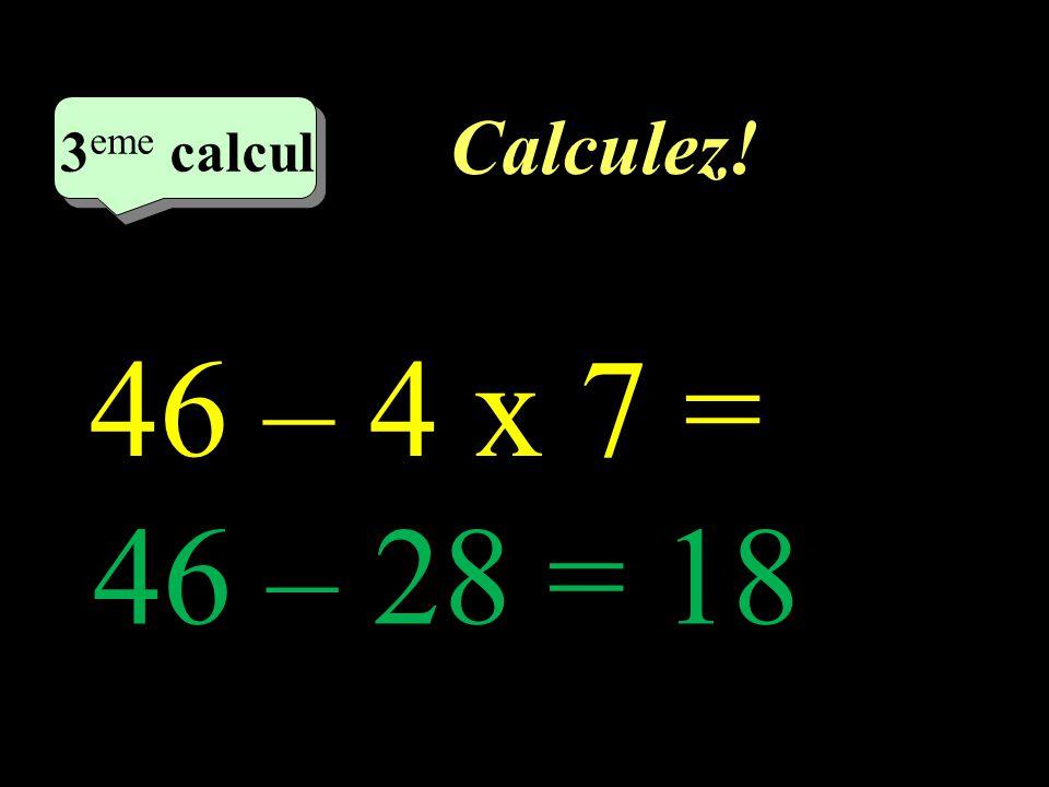 Calculez! 2 eme calcul 2 eme calcul 2 eme calcul 4 + 9 x 6 = 4 + 54 = 58