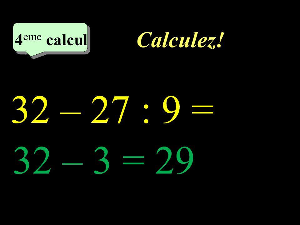 Calculez! 3 eme calcul 3 eme calcul 3 eme calcul 46 – 4 x 7 = 46 – 28 = 18
