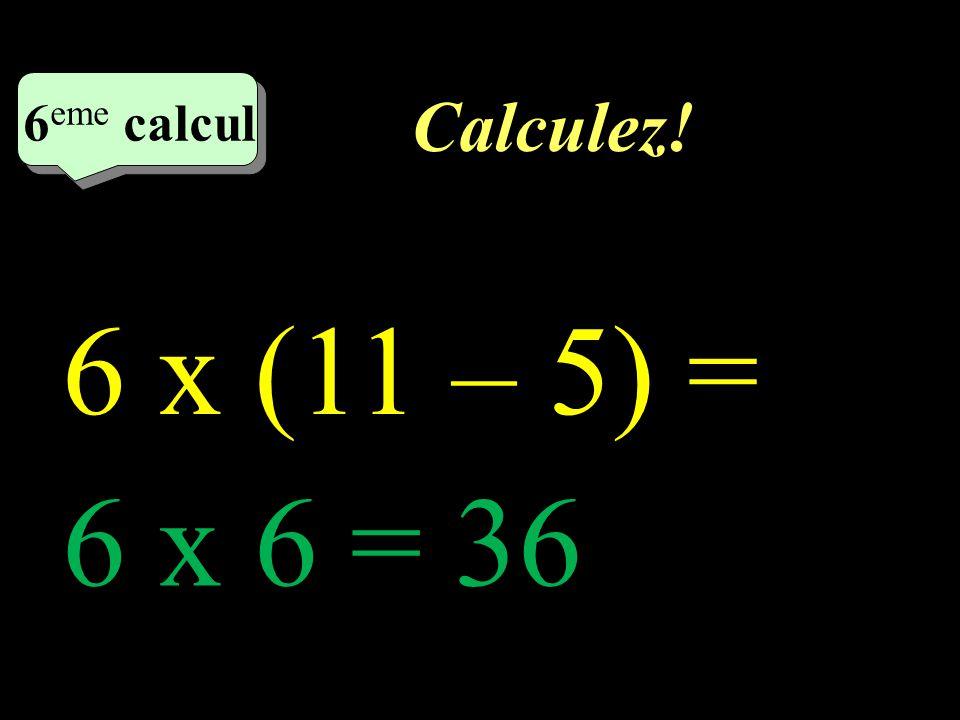 Calculez! 5 eme calcul 5 eme calcul 5 eme calcul 15 – (7 + 5) = 15 – 12 = 3