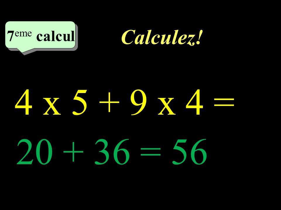 Calculez! 6 eme calcul 6 eme calcul 6 eme calcul 6 x (11 – 5) = 6 x 6 = 36