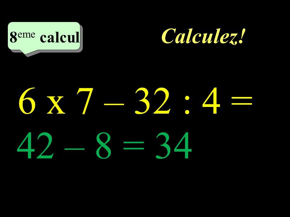 Calculez! 7 eme calcul 7 eme calcul 7 eme calcul 4 x 5 + 9 x 4 = 20 + 36 = 56